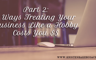 7 Ways Treating Your Business Like a Hobby Costs You (and What to Do Instead) – Part 2