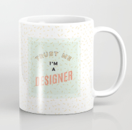 Trust Me I'm A Designer Mug by Kodiak Milly