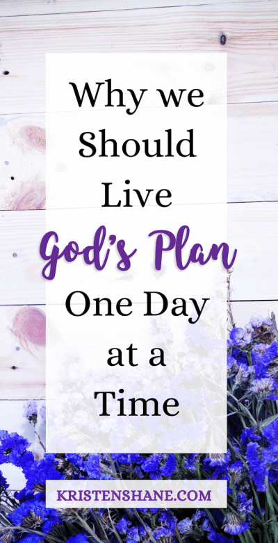 Why We Should Live God's Plan One Day at a Time KristenShane.com