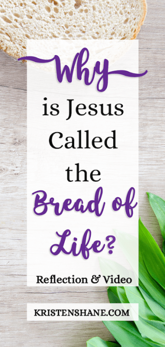 Why is Jesus called the bread of life? Kristen Shane