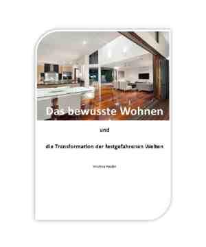 Bewusstes Wohnen und die Transformation der festgefahrenen Welten, schöner wohnen, gesund wohnen, Transformation des Wohnraumes, Harmonisierung des Wohnraumes