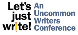 Let's Just Write! An Uncommon Writers Conference