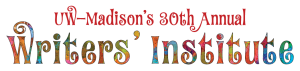 UW-Madison's 30th Annual Writers' Institute Logo
