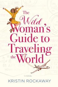 Cover for THE WILD WOMAN'S GUIDE TO TRAVELING THE WORLD