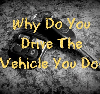 Day 83: Why Do You Own the Vehicle You Do?