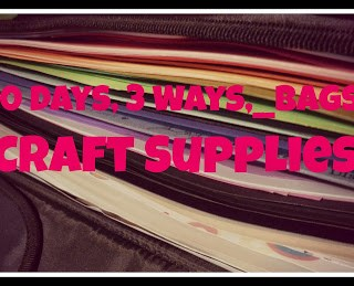 20 Days, 3 Ways, __ Bags: Craft Supplies