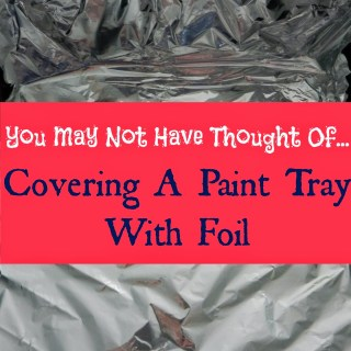 You May Not Have Thought Of…Foil in Paint Tray