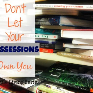 Simple Living: Don't Let Your Possessions Own You