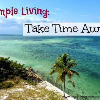 Simple Living: Take Time Away
