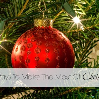 8 Ways To Make The Most Of Christmas