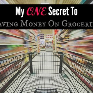 My One Secret To Saving Money On Groceries