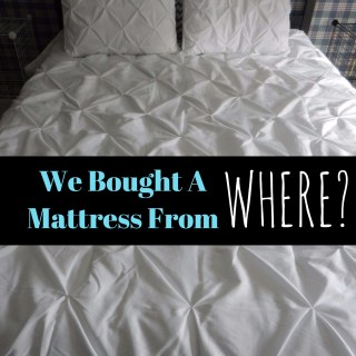 We Bought A Mattress From Where?