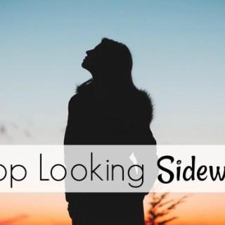 Stop Looking Sideways