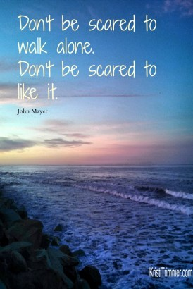 Dont Be Scared to Walk Alone - pin