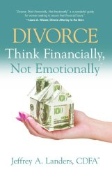Divorce: Think Financially, Not Emotionally.