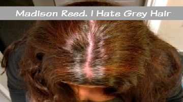 Madison Reed. I Hate Grey Hair