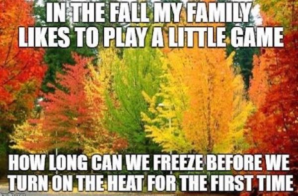 Is it fall yet? Yep. Turn on the heater! #fall #autumn #fallcolors #fallmemes #memes