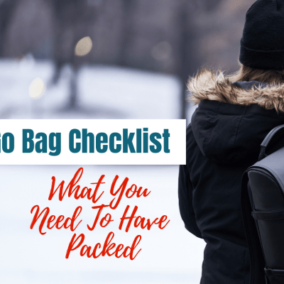 Go Bag Checklist – What You Need To Have Packed