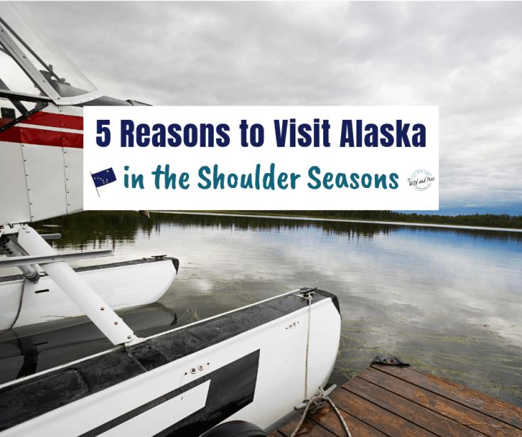 5 Reasons to Visit Alaska in the Shoulder Seasons