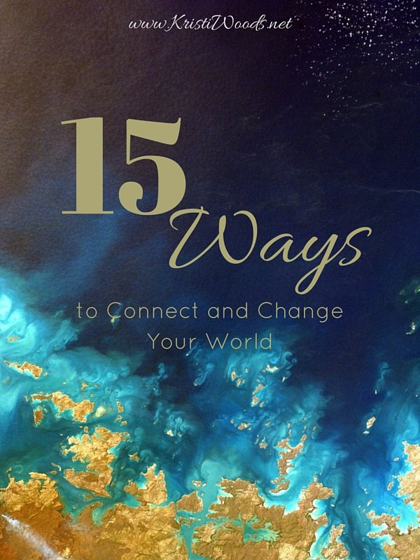 15 Ways to Connect and Change Your World