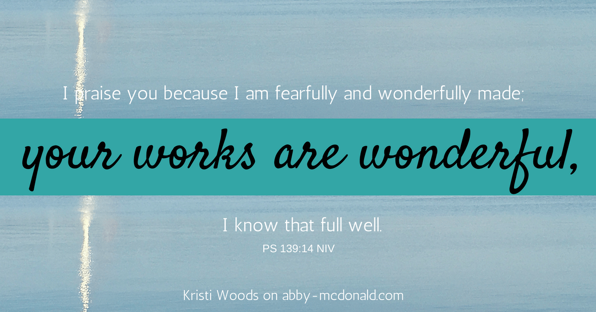 i-praise-you-because-i-am-fearfully-and-wonderfully-made-your-works-are-wonderful-i-know-that-full-well