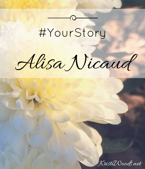 White flower with the words #YourStory Alisa Nicaud across them - on KristiWoods.net