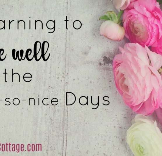 Learning to Love Well on the Not-so-nice Days | Kristy's Cottage blog