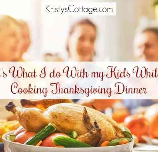 What I Do With My Kids While I Cook Thanksgiving Dinner | Kristy's Cottage blog