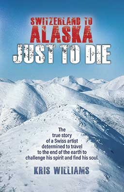 Switzerland To Alaska: Just To Die Front Book Cover