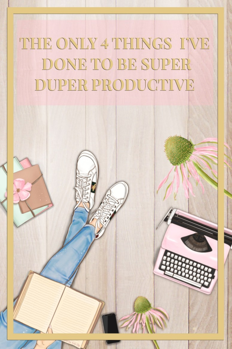 4 things i've done to be super duper productive