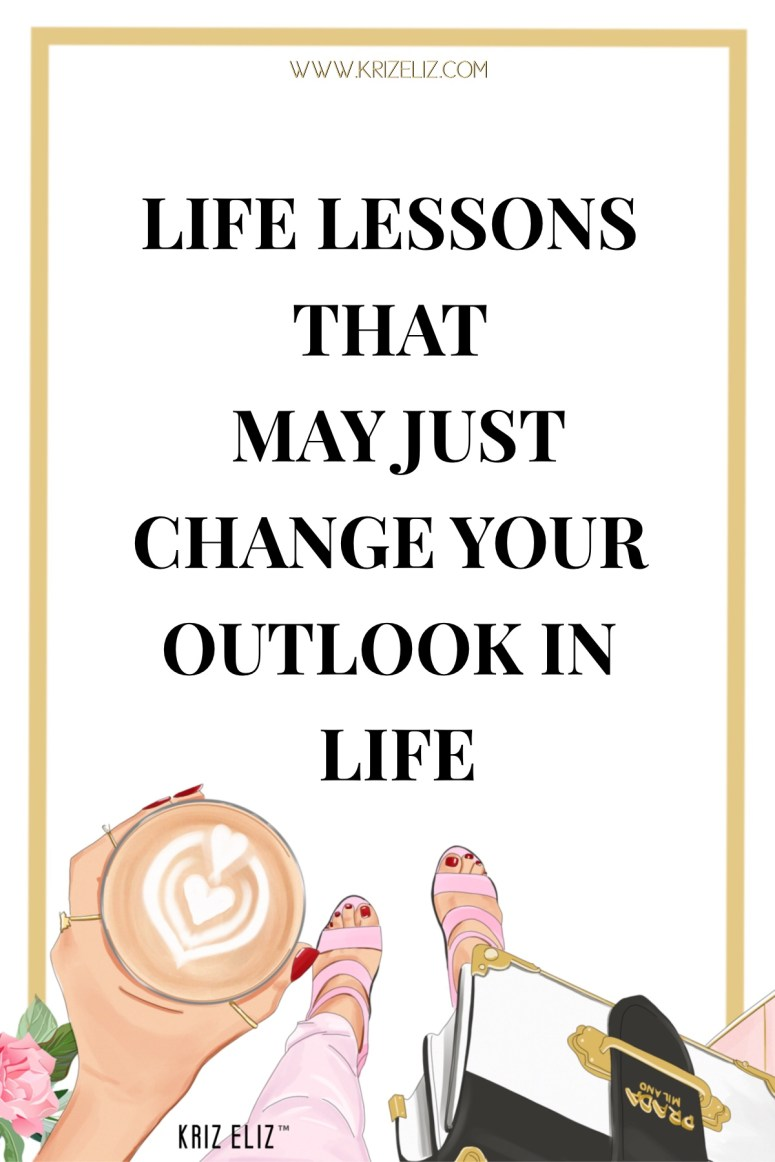 life lessons that may just change your outlook in life