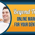 Beyond Traditional: Online Marketing Tips for Your Dental Business