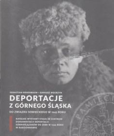 Sebastian Rosenbaum, Dariusz Węgrzyn, Deportacje z Górnego Śląska do Związku Sowieckiego w 1945 roku, Katowice 2015
