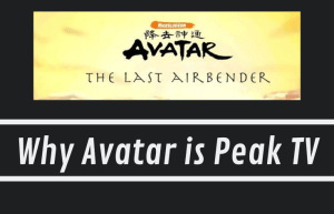 Read more about the article Why Avatar is Peak TV