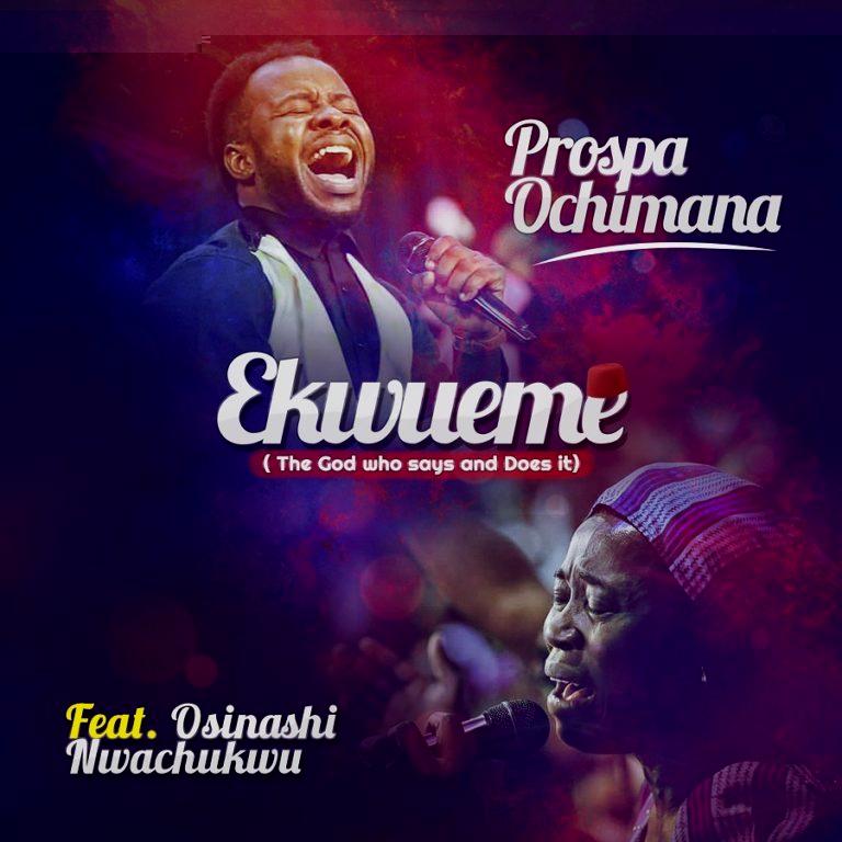 Ekueme Lyrics- Prospa Ochimana Feat Mrs  Nwachukwu Osinachi
