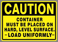 CAUTION CONTAINER MUST BE PLACED ON HARD, LEVEL SURFACE, LOAD UNIFORMLY decal