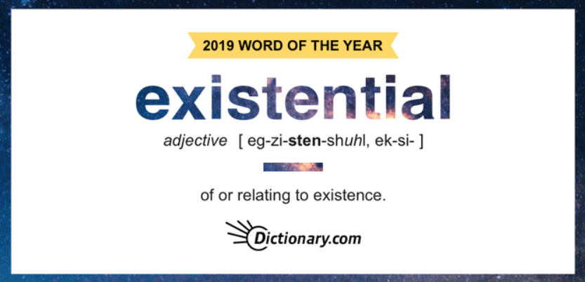 In a Dec. 2, 2019 tweet, Dictionary.com announced its word of the year: existential.