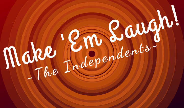 """An orange and yellow bullseye on a gradient red background. Cursive text reads """"Make 'Em Laugh: The Independents"""""""