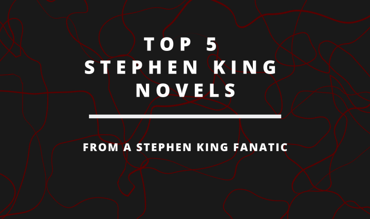 """Text that reads, """"Top Five Stephen King Novels from a Stephen King Fanatic"""" on a black background with red wavy lines in the background."""