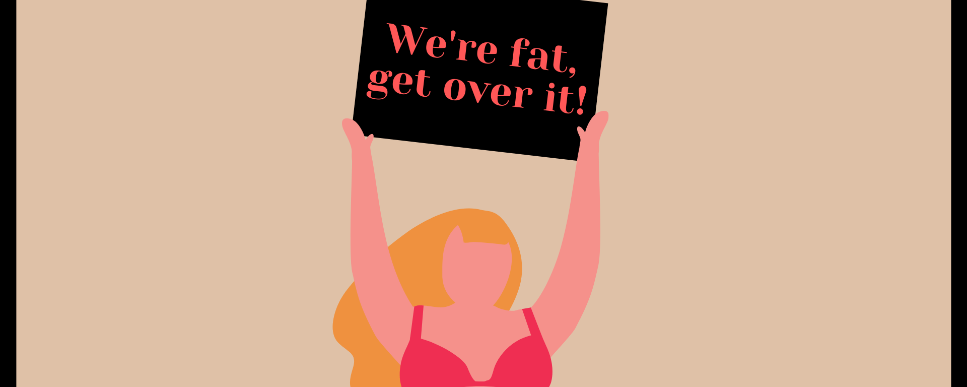 """Plus size cartoon women in a bikini with blonde hair holds up a sign that says, """"We're fat, get over it""""."""