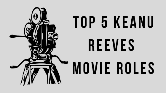 Top 5 Keanu Reeves' Movie Roles