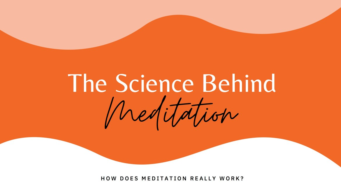 """An orange background with the words """"the science behind meditation"""""""