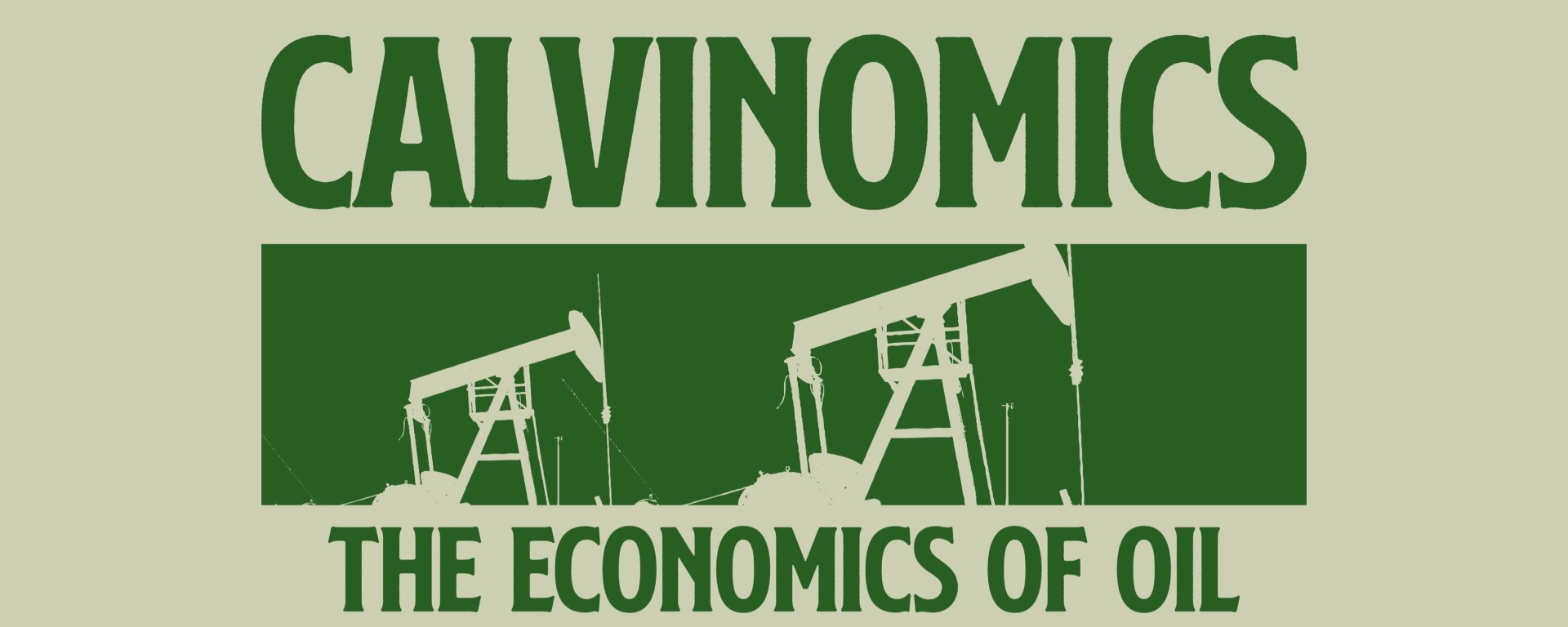 green text on light green background saying Calvinomics the economics of oil with graphic of oil pumps