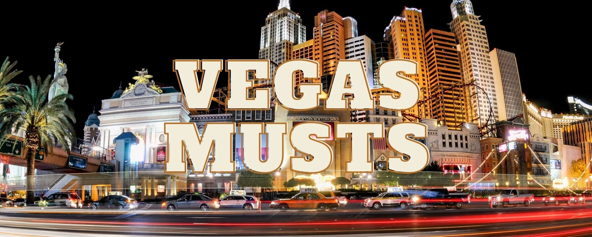"""The strip located in Las Vegas Nevada with the title """"Vegas Musts"""" in bold white lettering."""