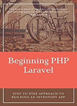 Beginning PHP Laravel Step to step approach to building an Inventory App, Alofe, Oluwafemi