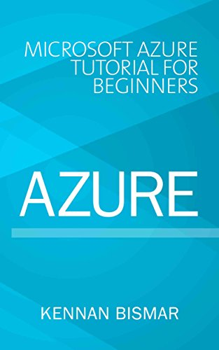 Azure Microsoft Azure Tutorial for Beginners  Bismar, Kennan Kindle Store