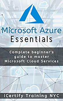 Microsoft Azure Essentials Complete beginners guide to master Microsoft Cloud Services, Training, iCertify -