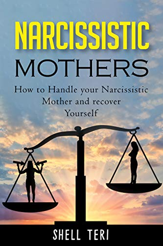 Narcissistic Mothers How to Handle your Narcissistic Mother and recover Yourself  Teri, Shell Kindle Store
