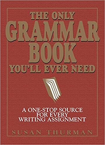 The Only Grammar  You'll Ever Need A One-Stop Source for Every Writing Assignment - Kindle edition by Thurman, Susan, Shea, Larry. Reference Kindle  @ .