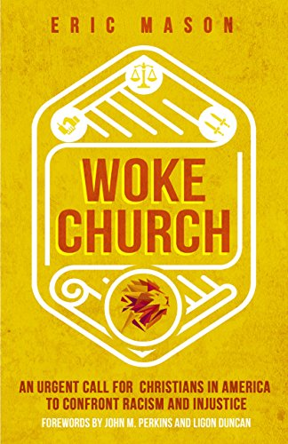 Woke Church An Urgent Call for Christians in America to Confront Racism and Injustice - Kindle edition by Mason, Eric, Perkins, John M., Duncan, Ligon. Religion & Spirituality Kindle  @ .